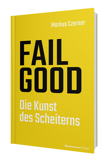 Das neue Buch von Bestseller Autor Markus Czerner: FAIL GOOD - Die Kunst des Scheiterns