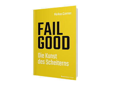Das neue Buch von markus Czerner: FAIL GOOD - Die Kunst des Scheiterns